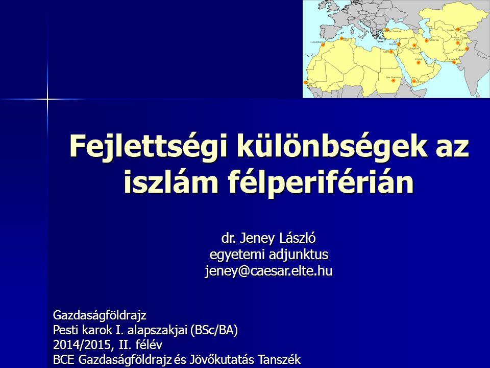 Fejlettségi különbségek az iszlám félperiférián Gazdaságföldrajz Pesti karok I. alapszakjai (BSc/BA) 2014/2015, II. félév BCE Gazdaságföldrajz és Jövő