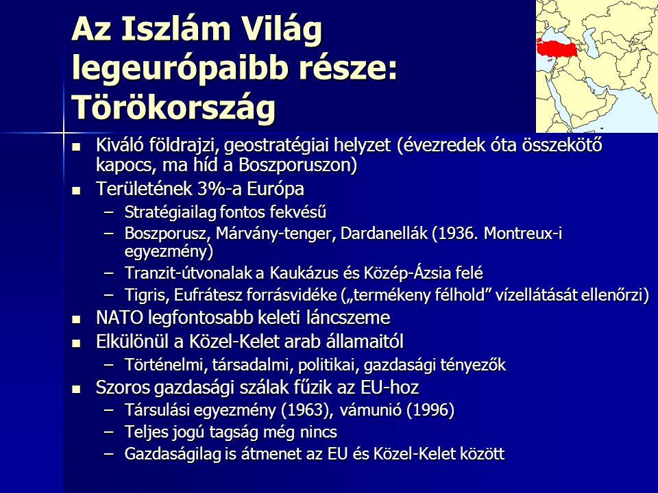 Az Iszlám Világ legeurópaibb része: Törökország Kiváló földrajzi, geostratégiai helyzet (évezredek óta összekötő kapocs, ma híd a Boszporuszon) Kiváló