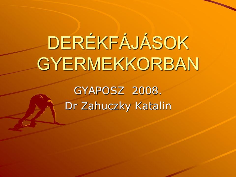DERÉKFÁJÁSOK GYERMEKKORBAN GYAPOSZ 2008. Dr Zahuczky Katalin