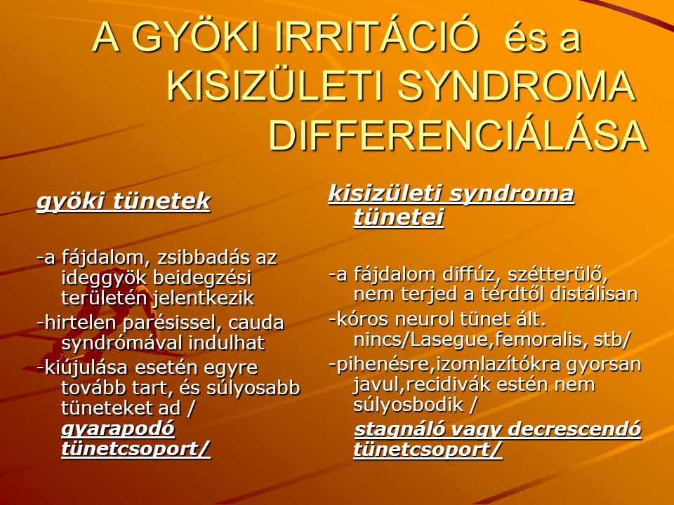 A GYÖKI IRRITÁCIÓ és a KISIZÜLETI SYNDROMA DIFFERENCIÁLÁSA gyöki tünetek -a fájdalom, zsibbadás az ideggyök beidegzési területén jelentkezik -hirtelen