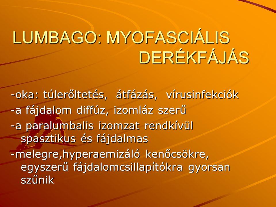 LUMBAGO: MYOFASCIÁLIS DERÉKFÁJÁS -oka: túlerőltetés, átfázás, vírusinfekciók -a fájdalom diffúz, izomláz szerű -a paralumbalis izomzat rendkívül spasz