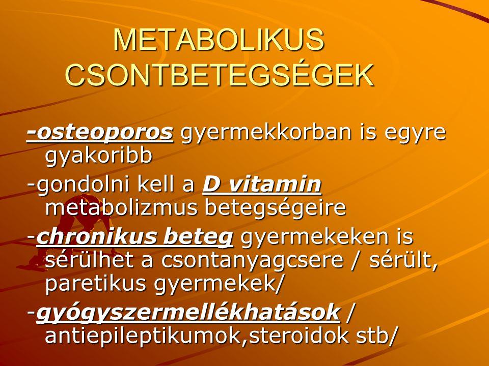 METABOLIKUS CSONTBETEGSÉGEK -osteoporos gyermekkorban is egyre gyakoribb -gondolni kell a D vitamin metabolizmus betegségeire -chronikus beteg gyermek