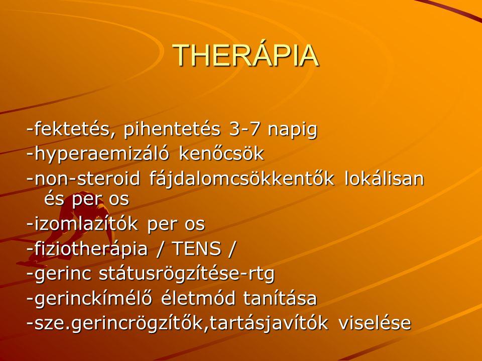 THERÁPIA THERÁPIA -fektetés, pihentetés 3-7 napig -hyperaemizáló kenőcsök -non-steroid fájdalomcsökkentők lokálisan és per os -izomlazítók per os -fiz
