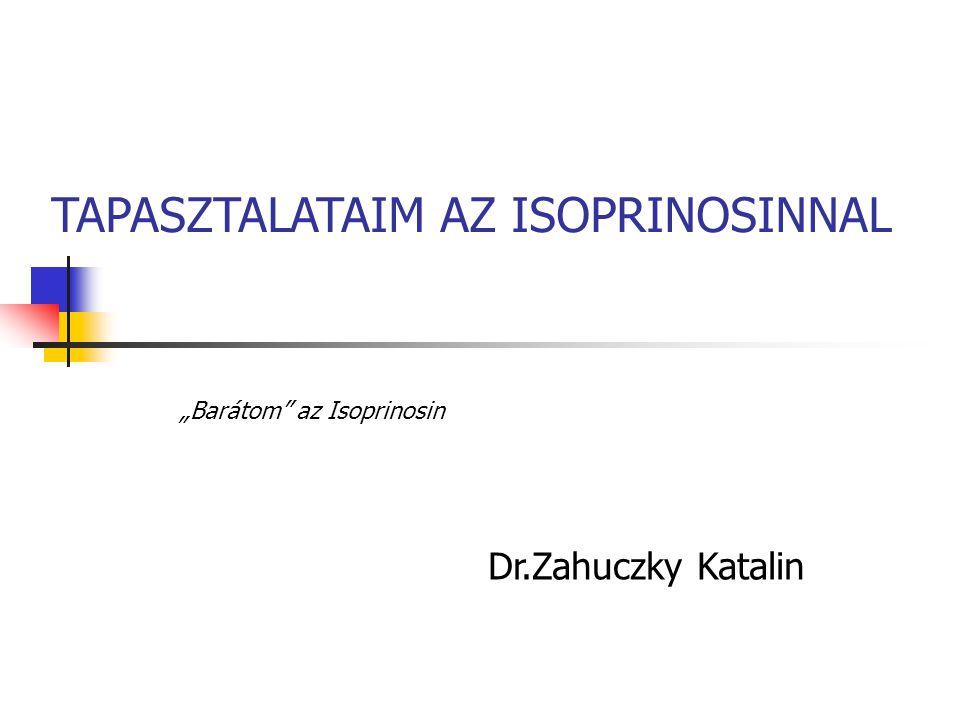 "TAPASZTALATAIM AZ ISOPRINOSINNAL Dr.Zahuczky Katalin ""Barátom"" az Isoprinosin"