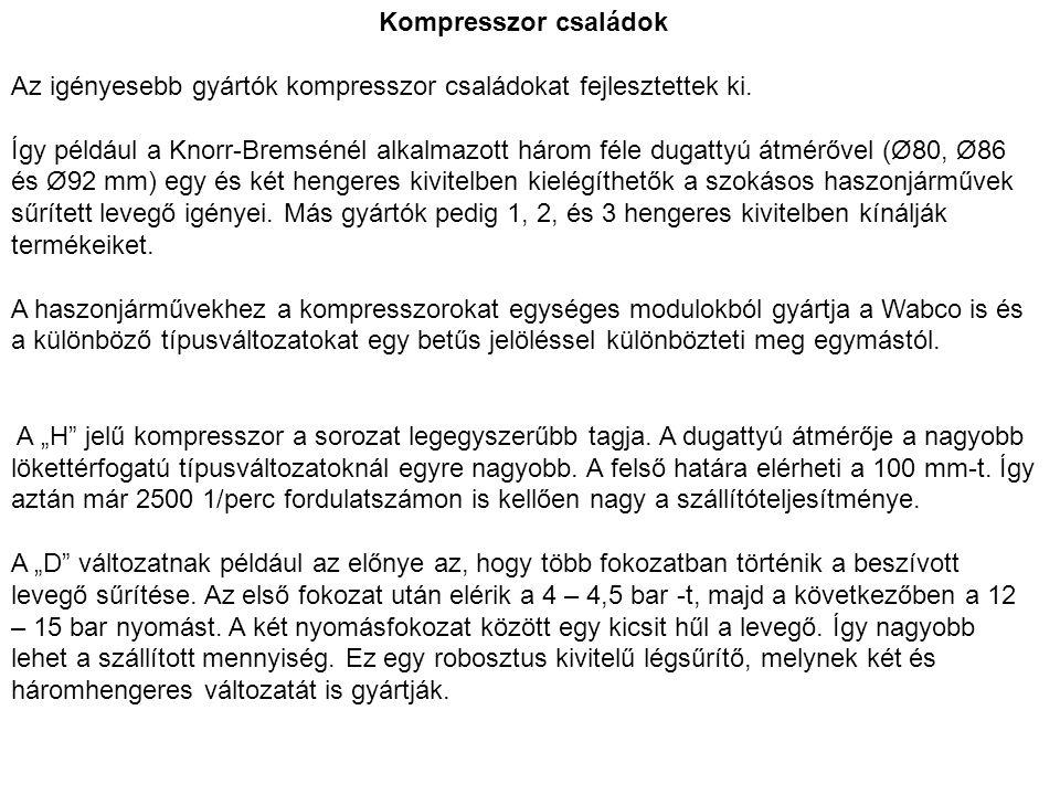 Kompresszor családok Az igényesebb gyártók kompresszor családokat fejlesztettek ki. Így például a Knorr-Bremsénél alkalmazott három féle dugattyú átmé
