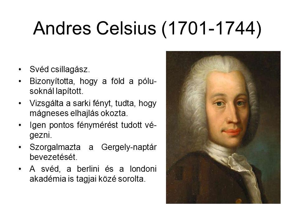 Celsius-hőmérő Skáláját 1737-ben tervezte.Alappontja (0 ˚C) a víz forráspontjánál volt.