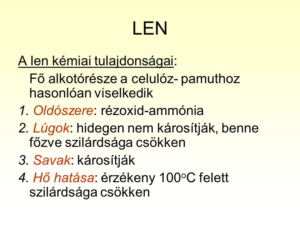 LEN A len kémiai tulajdonságai: Fő alkotórésze a celulóz- pamuthoz hasonlóan viselkedik 1. Oldószere: rézoxid-ammónia 2. Lúgok: hidegen nem károsítják