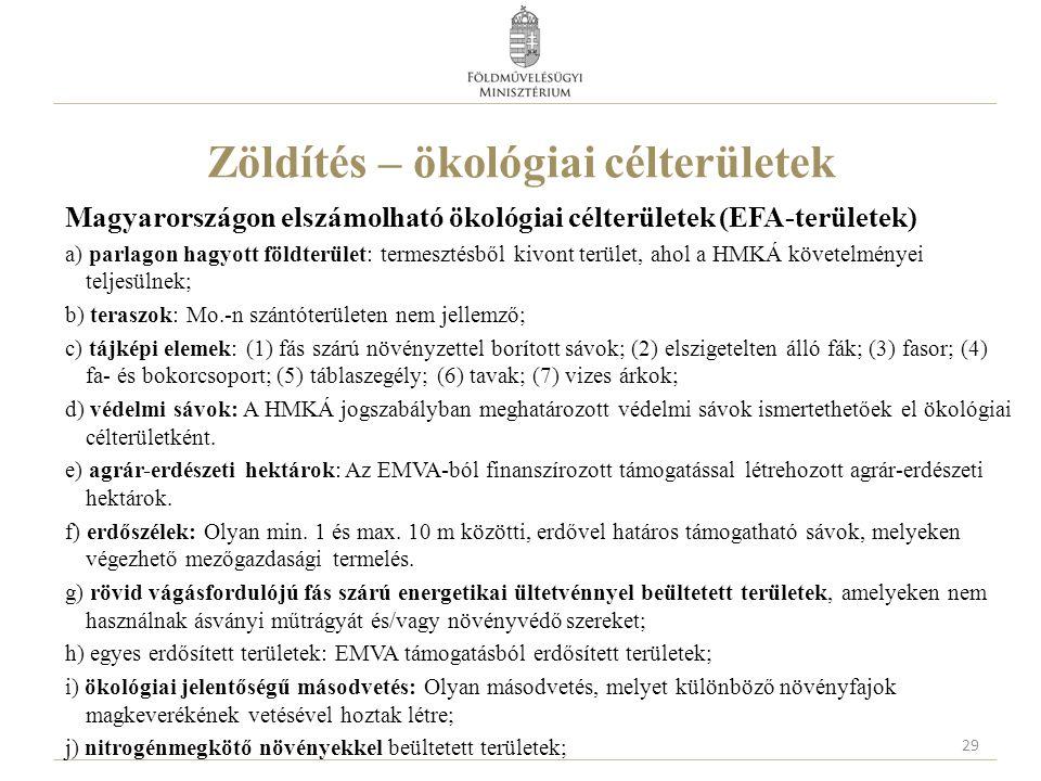Zöldítés – ökológiai célterületek Magyarországon elszámolható ökológiai célterületek (EFA-területek) a) parlagon hagyott földterület: termesztésből ki