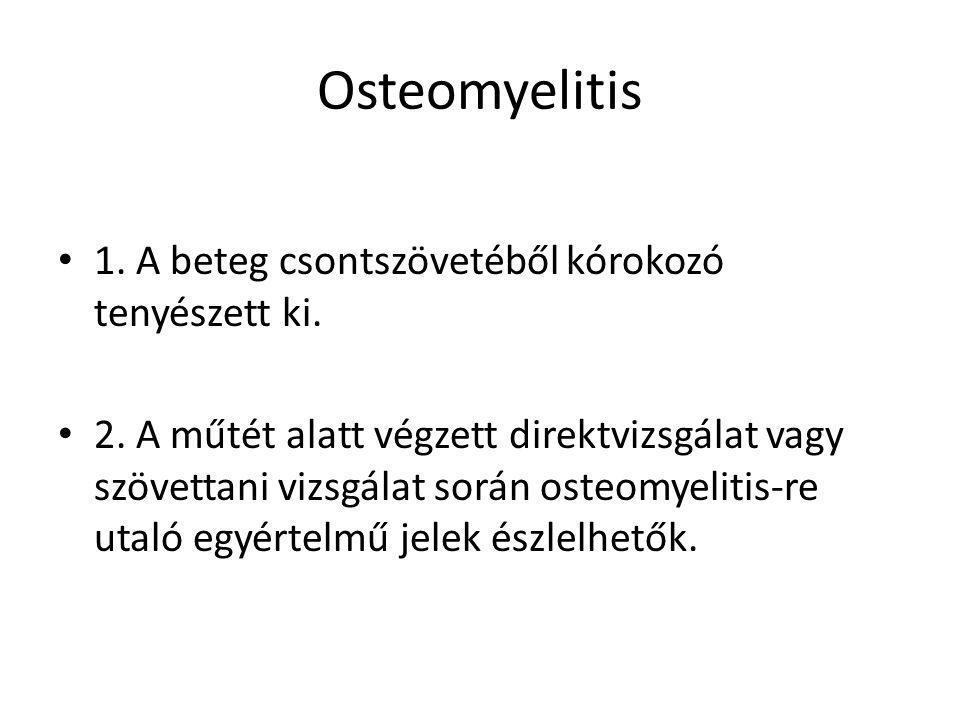 Radiológia Rtg – Nem diagnosztikai értékű akut osteomyelitis-nél, legalább 2 - 4 hét, hogy pozitív legyen – 30 - 50% csontásvány veszteség, hogy látható legyen – Kortikális egyenetlenség, perioszteális reakció – Mély lágyszövetek duzzanata