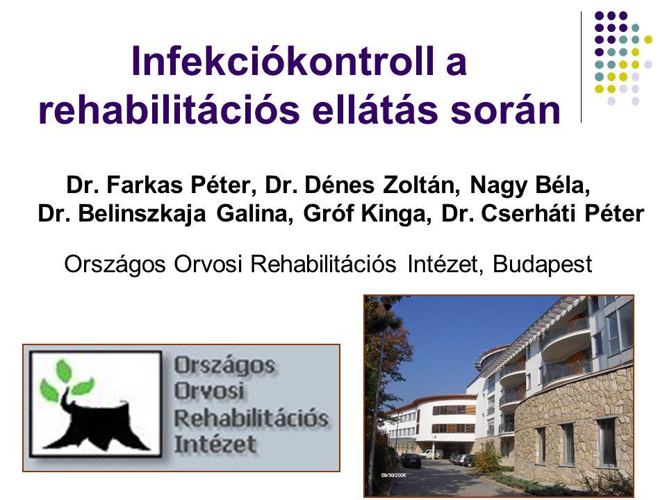 Infekciókontroll a rehabilitációs ellátás során Dr. Farkas Péter, Dr. Dénes Zoltán, Nagy Béla, Dr. Belinszkaja Galina, Gróf Kinga, Dr. Cserháti Péter