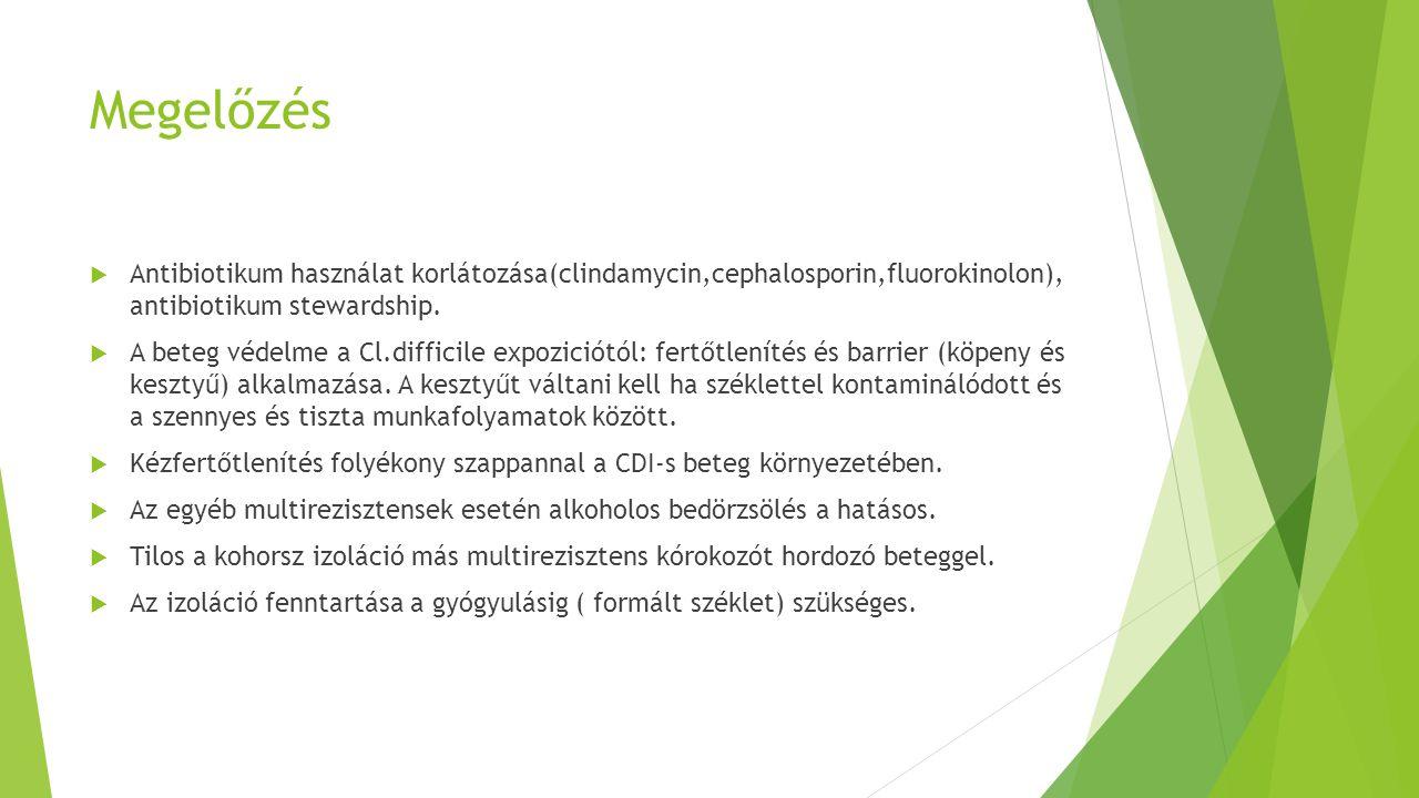 Megelőzés  Antibiotikum használat korlátozása(clindamycin,cephalosporin,fluorokinolon), antibiotikum stewardship.  A beteg védelme a Cl.difficile ex