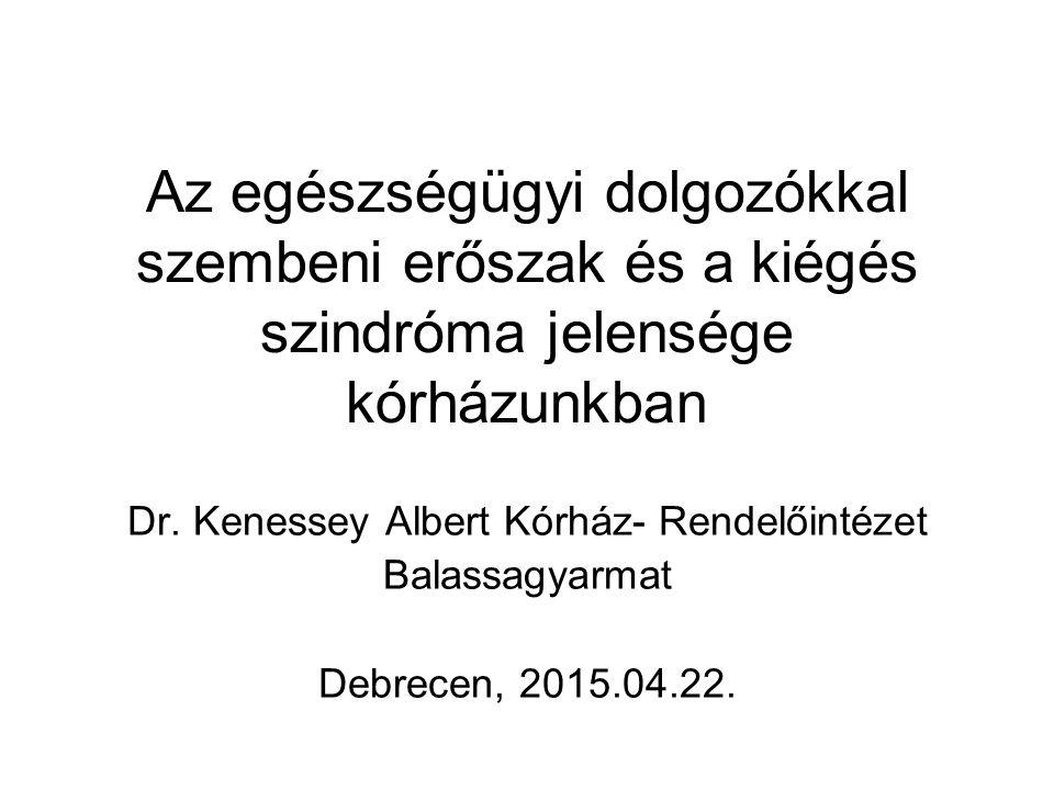 Az egészségügyi dolgozókkal szembeni erőszak és a kiégés szindróma jelensége kórházunkban Dr. Kenessey Albert Kórház- Rendelőintézet Balassagyarmat De