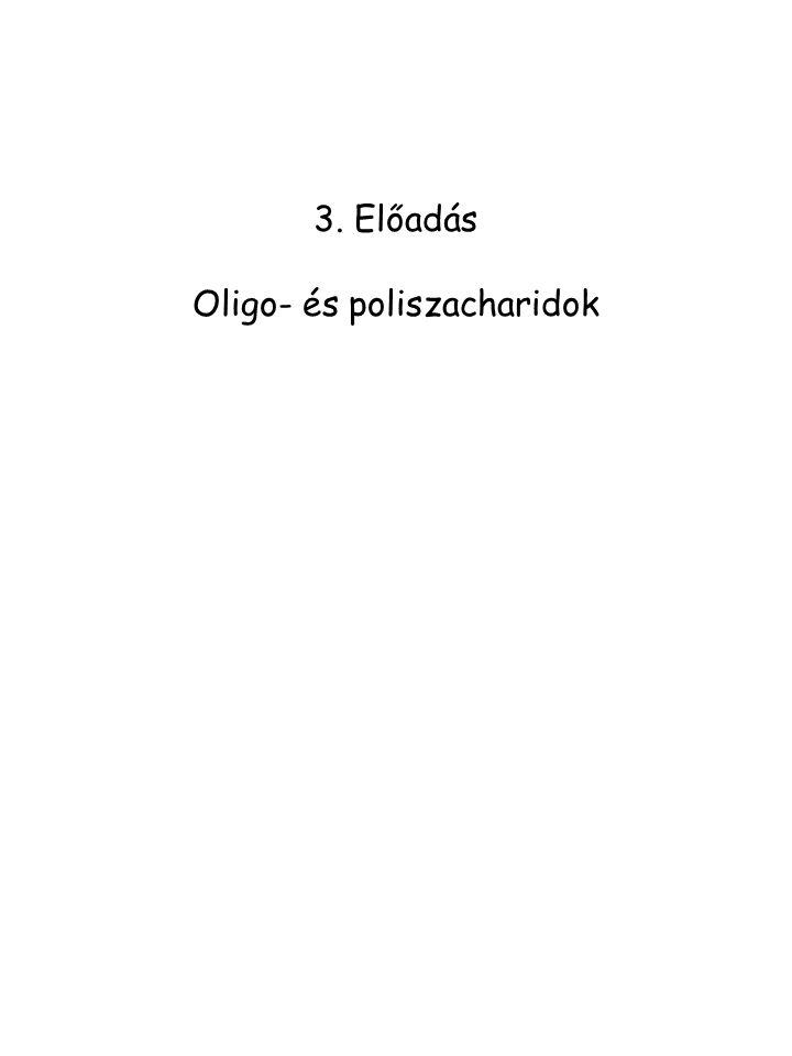 3. Előadás Oligo- és poliszacharidok