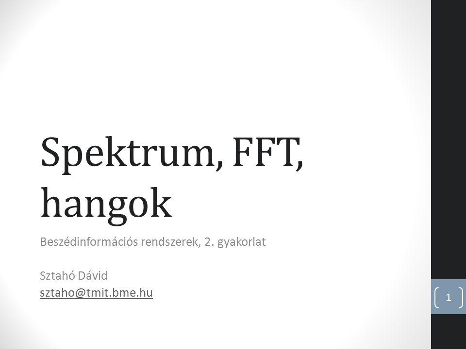 Spektrum, FFT, hangok Beszédinformációs rendszerek, 2. gyakorlat Sztahó Dávid sztaho@tmit.bme.hu 1
