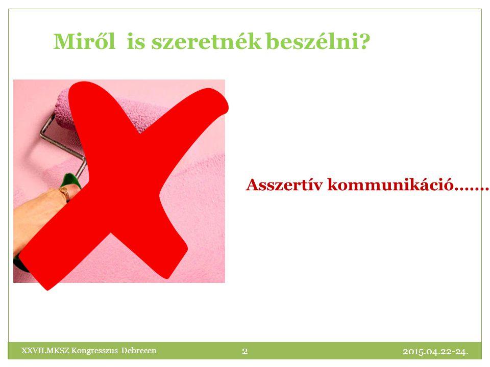 2015.04.22-24.XXVII.MKSZ Kongresszus Debrecen 2 Asszertív kommunikáció……….