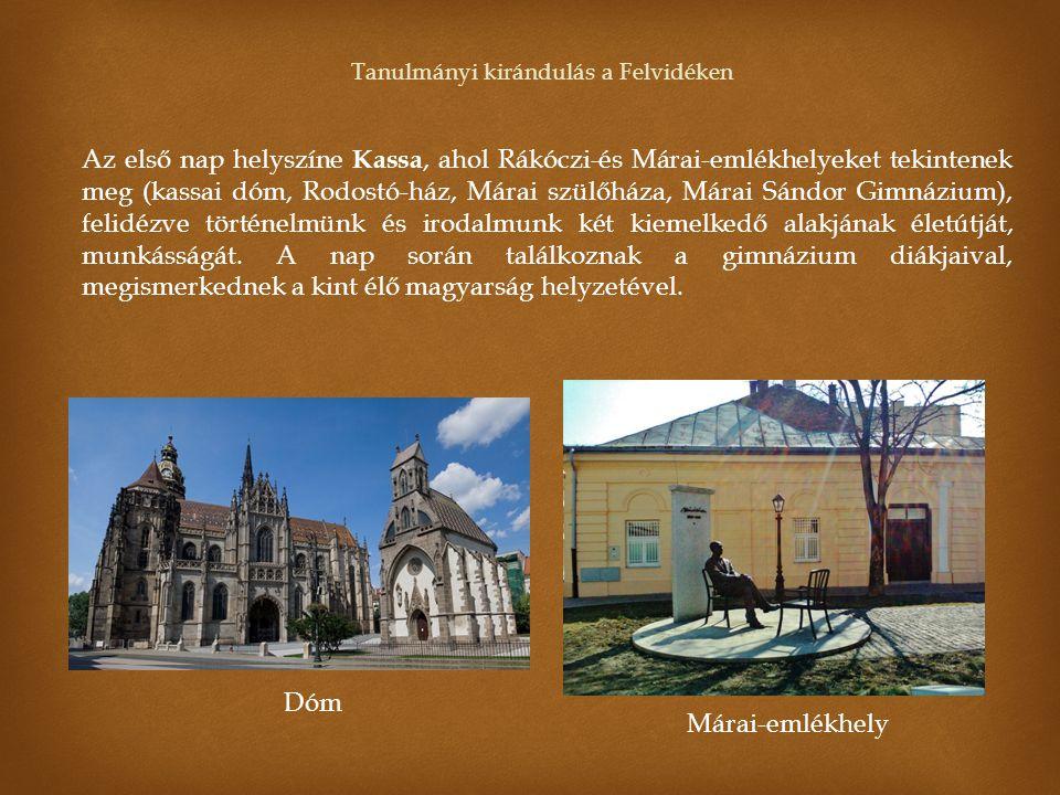 Tanulmányi kirándulás a Felvidéken Az első nap helyszíne Kassa, ahol Rákóczi-és Márai-emlékhelyeket tekintenek meg (kassai dóm, Rodostó-ház, Márai szü
