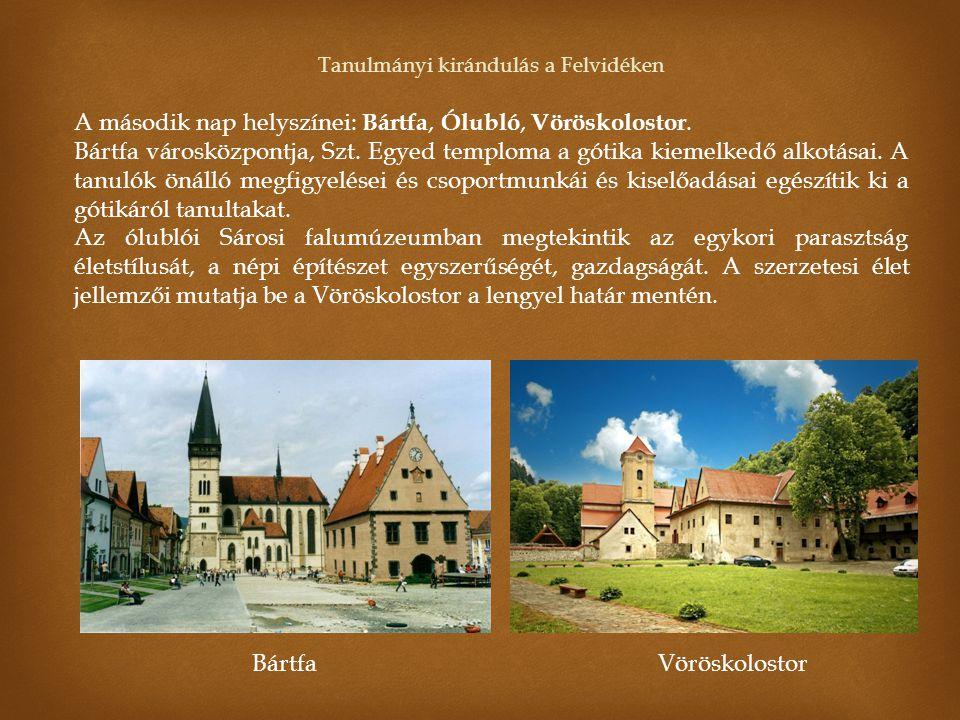 Tanulmányi kirándulás a Felvidéken A második nap helyszínei: Bártfa, Ólubló, Vöröskolostor. Bártfa városközpontja, Szt. Egyed temploma a gótika kiemel