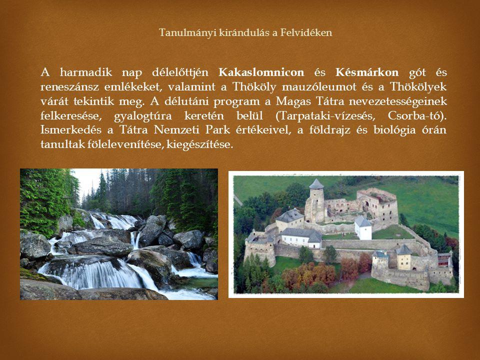 Tanulmányi kirándulás a Felvidéken A harmadik nap délelőttjén Kakaslomnicon és Késmárkon gót és reneszánsz emlékeket, valamint a Thököly mauzóleumot é