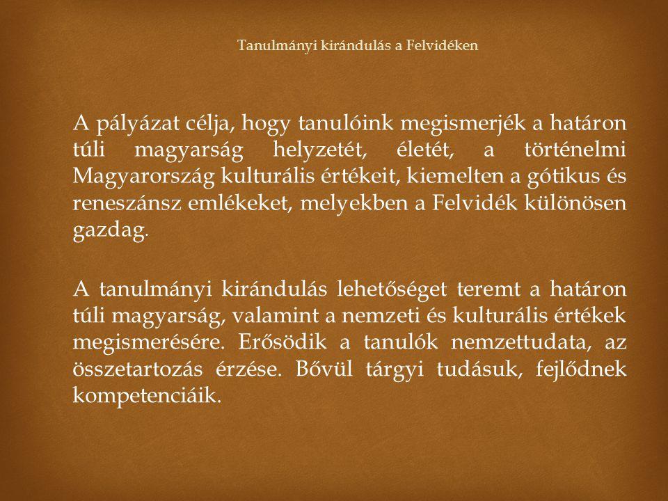 A pályázat célja, hogy tanulóink megismerjék a határon túli magyarság helyzetét, életét, a történelmi Magyarország kulturális értékeit, kiemelten a gó