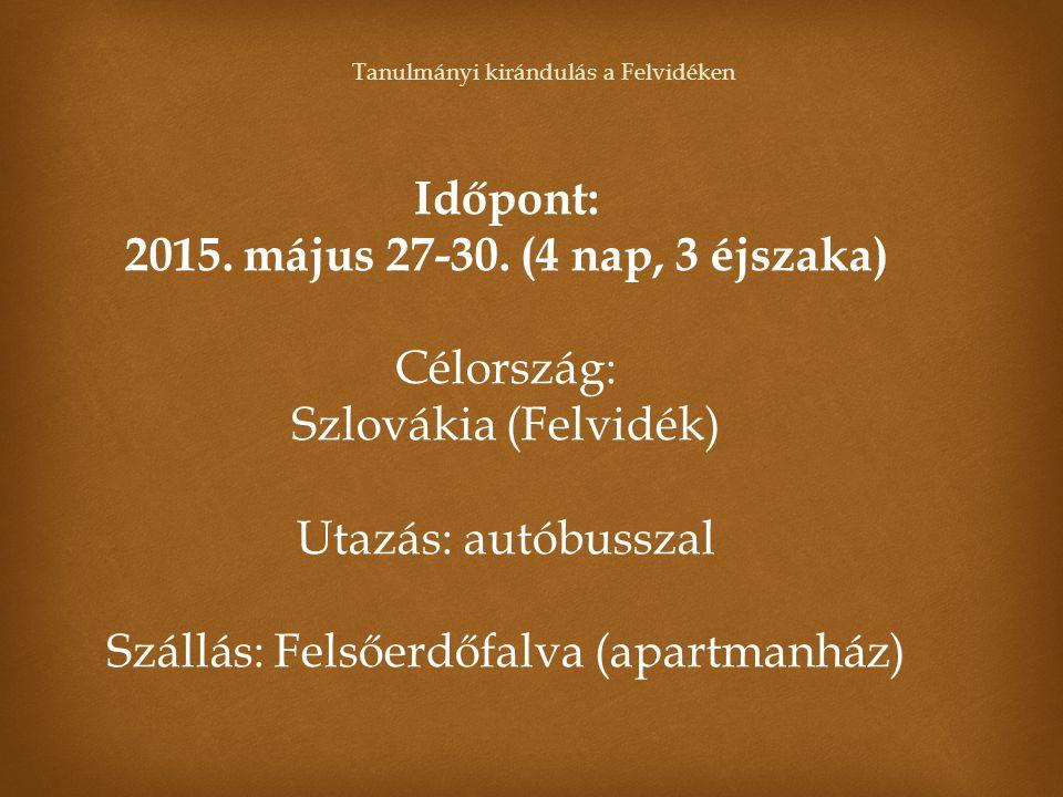 Időpont: 2015. május 27-30. (4 nap, 3 éjszaka) Célország: Szlovákia (Felvidék) Utazás: autóbusszal Szállás: Felsőerdőfalva (apartmanház)