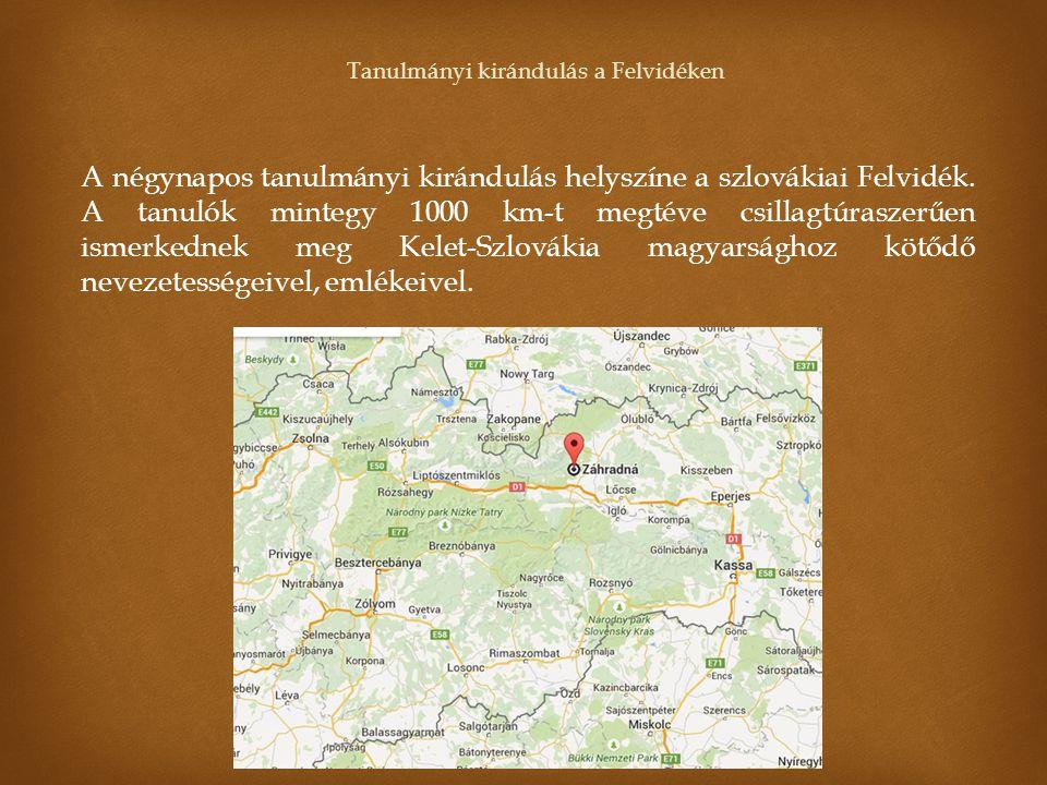 Tanulmányi kirándulás a Felvidéken A négynapos tanulmányi kirándulás helyszíne a szlovákiai Felvidék. A tanulók mintegy 1000 km-t megtéve csillagtúras