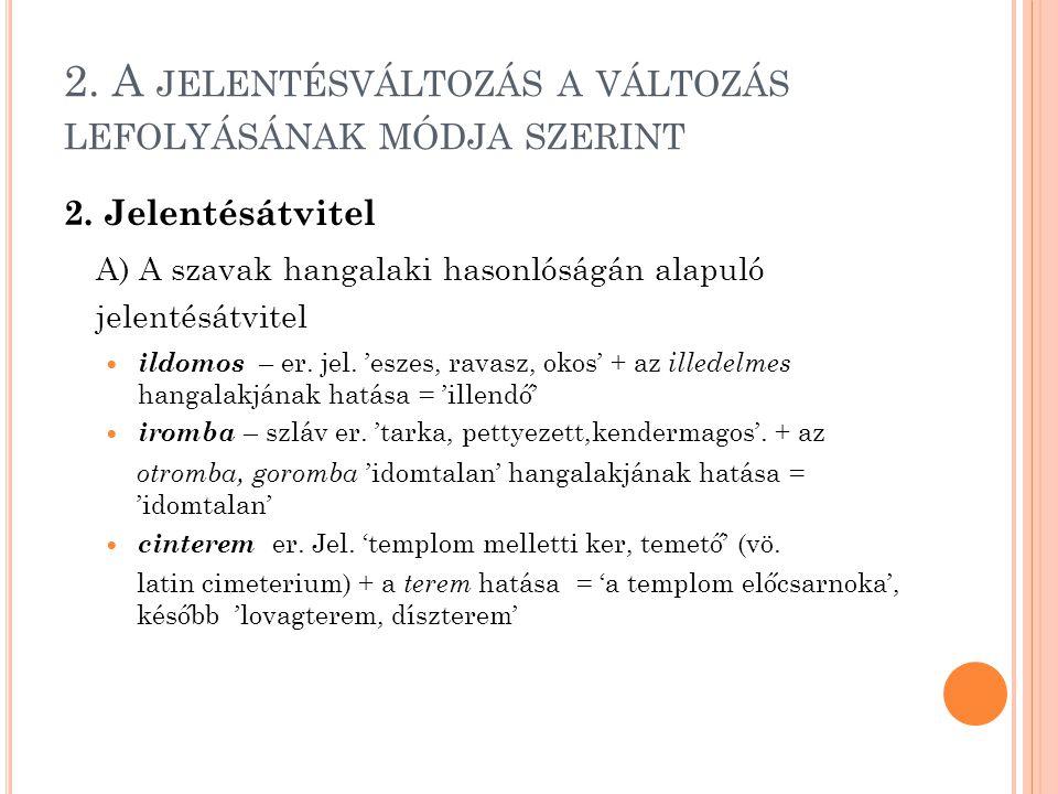 2.A JELENTÉSVÁLTOZÁS A VÁLTOZÁS LEFOLYÁSÁNAK MÓDJA SZERINT 2.
