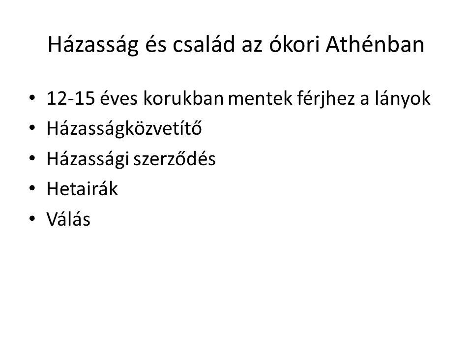 Házasság és család az ókori Athénban 12-15 éves korukban mentek férjhez a lányok Házasságközvetítő Házassági szerződés Hetairák Válás