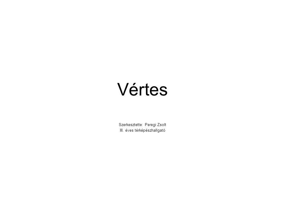 Vértes Szerkesztette: Peregi Zsolt III. éves térképészhallgató