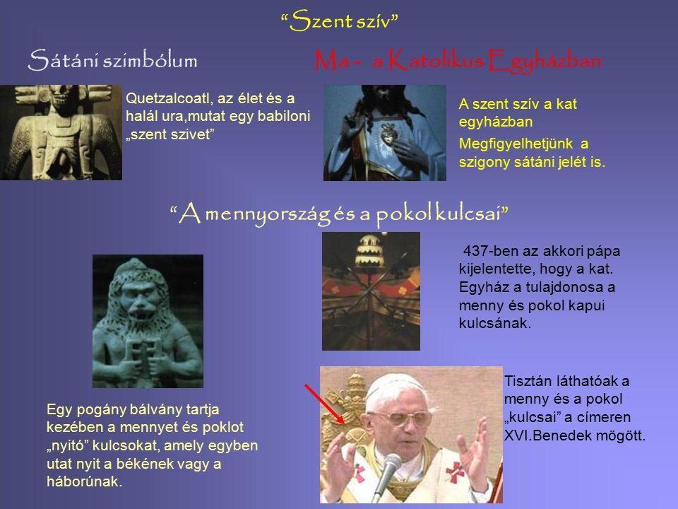 Sátáni szimbólumMa - a Katolikus Egyházban A feny ő -toboz 2. Itt egy mexikói istent látunk,aki a lélekvándorlást és a napot jeleníti meg. 3. Az italo