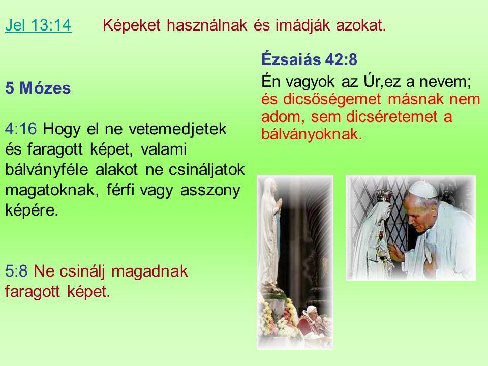 Jelenések 13:14 …elhiteti a földnek lakosait…azt mondván neki,hogy csinálják meg a fenevad képét… Isten beszédében VAN a következő: 1. Isten nem beszé