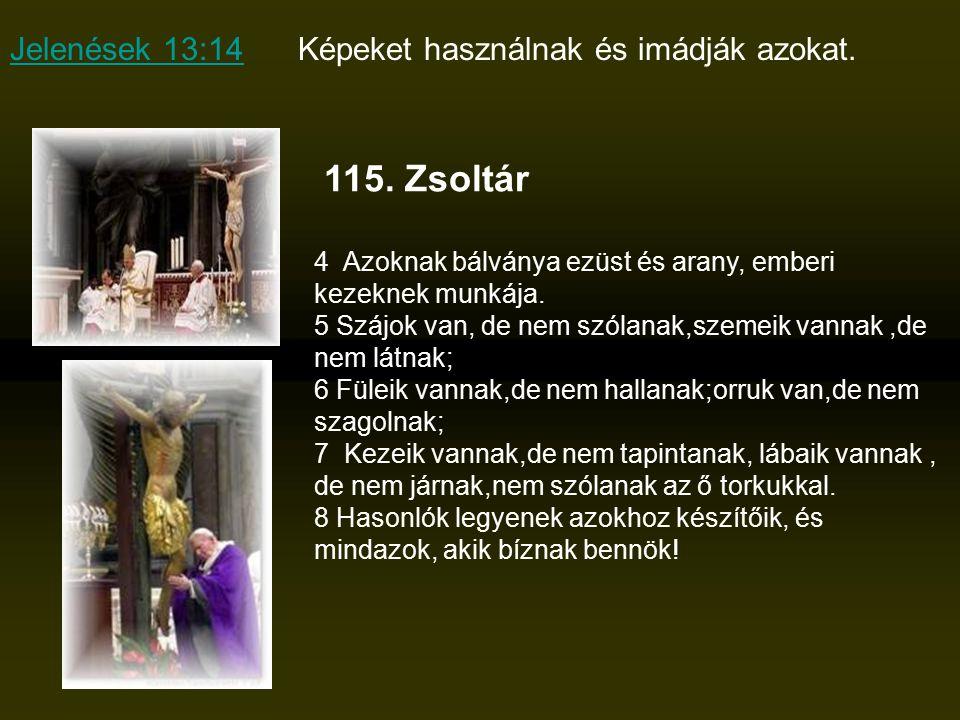 5 Mózes 4:16 Hogy el ne vetemedjetek és faragott képet, valami bálványféle alakot ne csináljatok magatoknak, férfi vagy asszony képére.