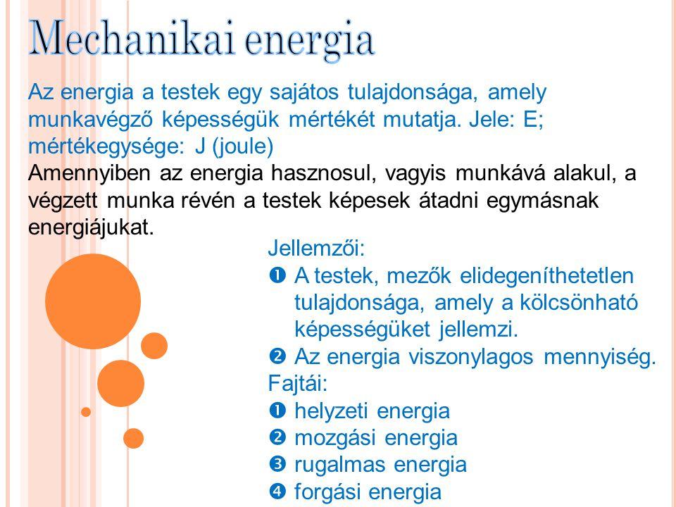 Az energia a testek egy sajátos tulajdonsága, amely munkavégző képességük mértékét mutatja. Jele: E; mértékegysége: J (joule) Amennyiben az energia ha