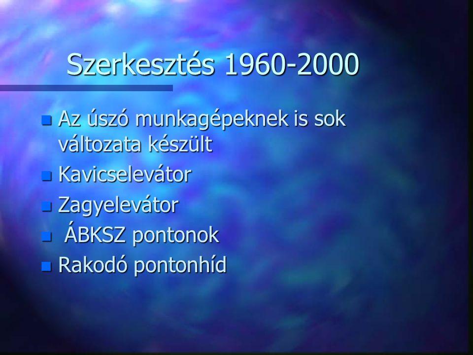 Szerkesztés 1960-2000 n Az úszó munkagépeknek is sok változata készült n Kavicselevátor n Zagyelevátor n ÁBKSZ pontonok n Rakodó pontonhíd
