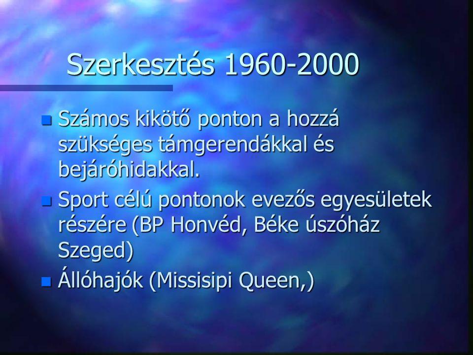 Szerkesztés 1960-2000 n Számos kikötő ponton a hozzá szükséges támgerendákkal és bejáróhidakkal. n Sport célú pontonok evezős egyesületek részére (BP