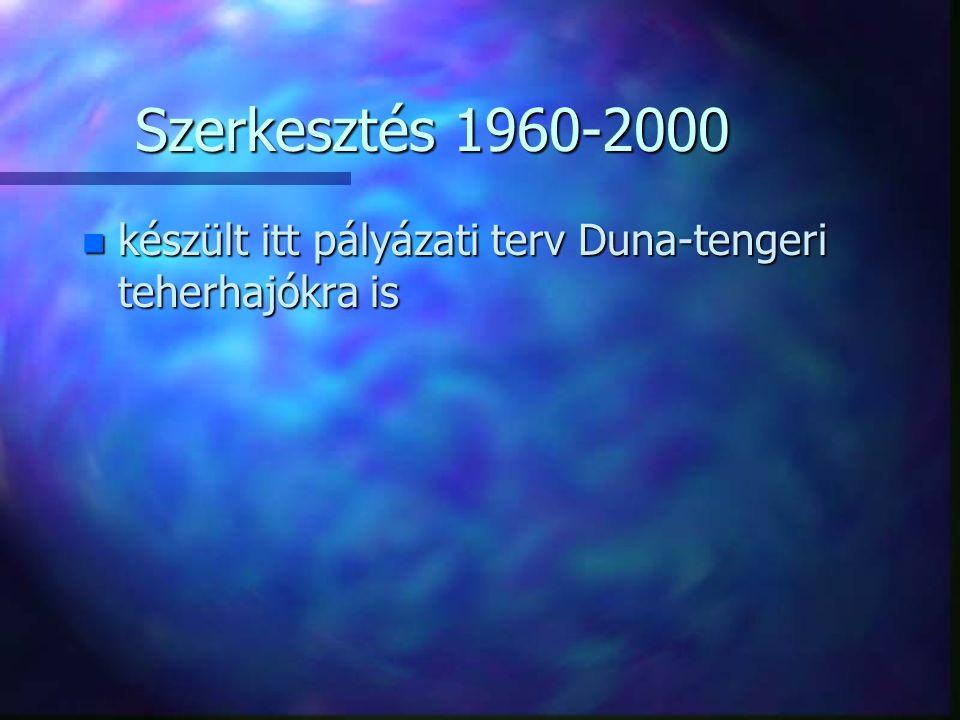 Szerkesztés 1960-2000 n készült itt pályázati terv Duna-tengeri teherhajókra is
