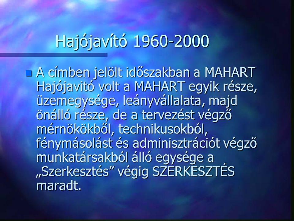 Hajójavító 1960-2000 n A címben jelölt időszakban a MAHART Hajójavitó volt a MAHART egyik része, üzemegysége, leányvállalata, majd önálló része, de a