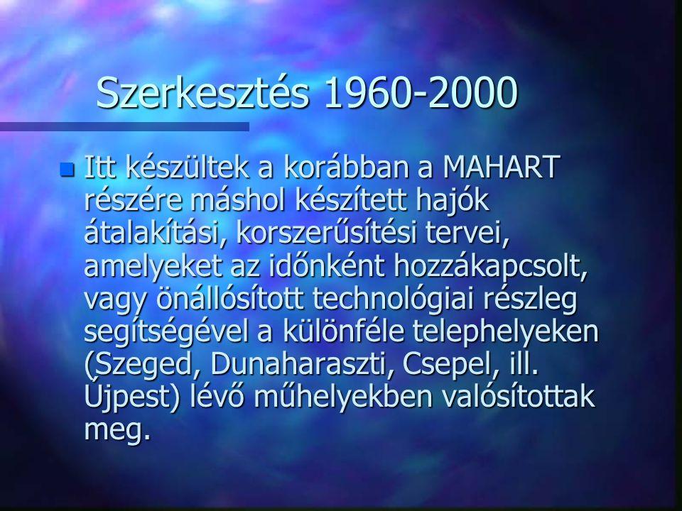 Szerkesztés 1960-2000 n Itt készültek a korábban a MAHART részére máshol készített hajók átalakítási, korszerűsítési tervei, amelyeket az időnként hoz