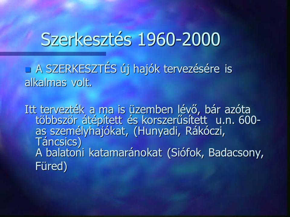 Szerkesztés 1960-2000 n készült itt terv n Önjáró hajókra, amelyek mindegyike toló üzemre is alkalmas volt (Kőszeg, DET-1 (Buda), Baross)