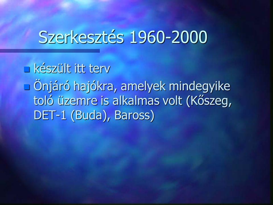 Főbb tervek 1960-2000 Építési évHajótípusÉpítési évHajótípus 1960Sopron ms.1971Lehel ms.