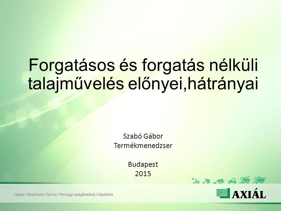 Forgatásos és forgatás nélküli talajművelés előnyei,hátrányai Szabó Gábor Termékmenedzser Budapest 2015