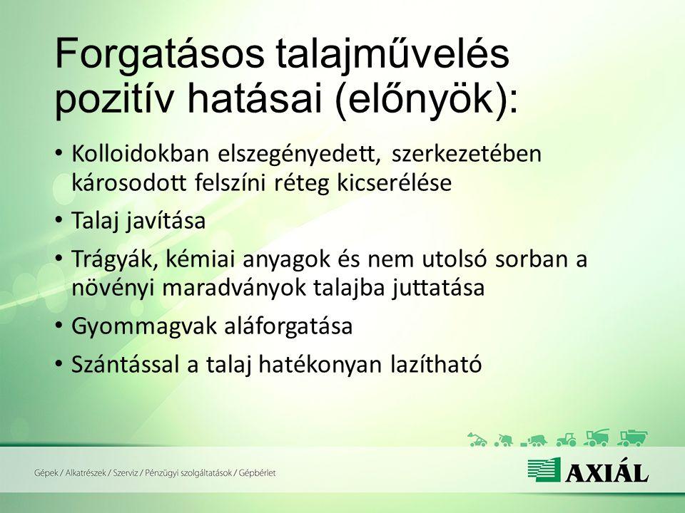 Forgatásos talajművelés pozitív hatásai (előnyök): Kolloidokban elszegényedett, szerkezetében károsodott felszíni réteg kicserélése Talaj javítása Trá