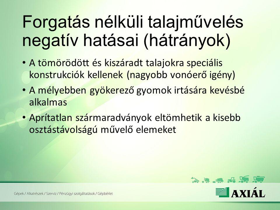 Forgatás nélküli talajművelés negatív hatásai (hátrányok) A tömörödött és kiszáradt talajokra speciális konstrukciók kellenek (nagyobb vonóerő igény)