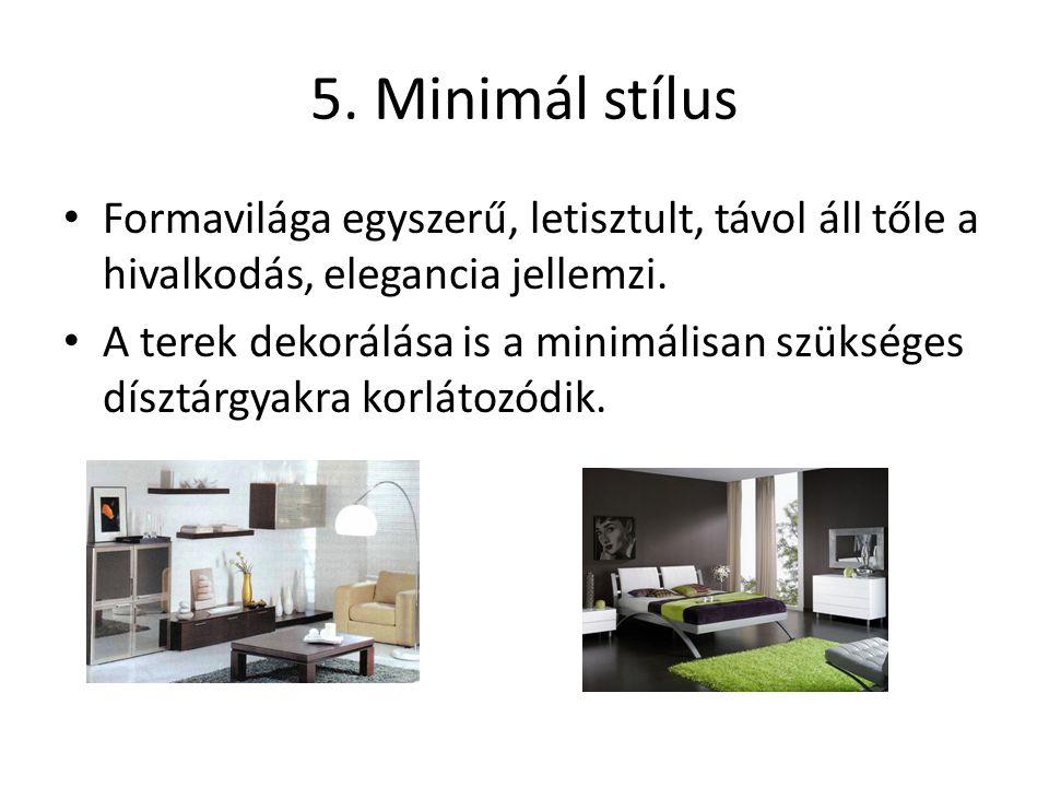 5. Minimál stílus Formavilága egyszerű, letisztult, távol áll tőle a hivalkodás, elegancia jellemzi. A terek dekorálása is a minimálisan szükséges dís
