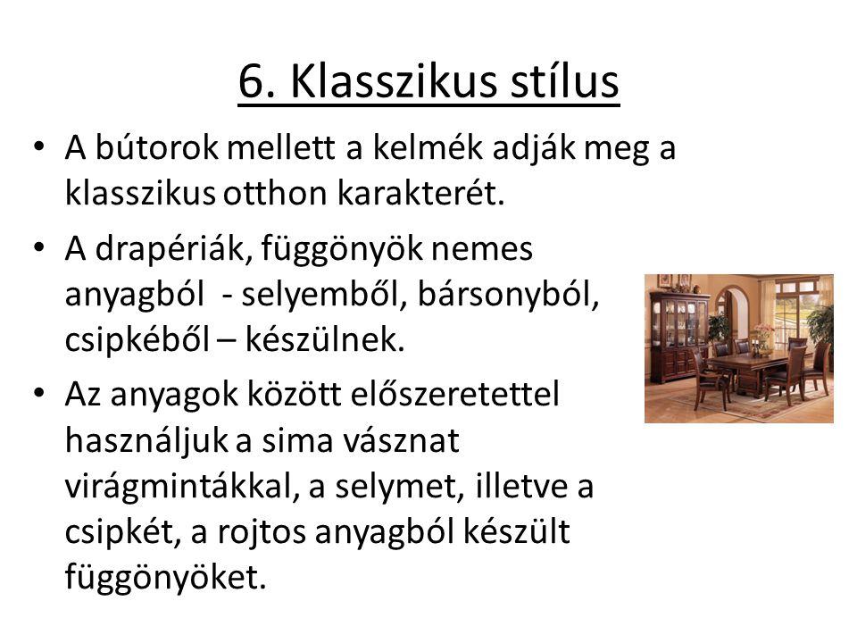 6. Klasszikus stílus A bútorok mellett a kelmék adják meg a klasszikus otthon karakterét. A drapériák, függönyök nemes anyagból - selyemből, bársonybó