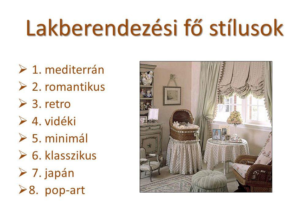 Lakberendezési fő stílusok  1. mediterrán  2. romantikus  3. retro  4. vidéki  5. minimál  6. klasszikus  7. japán  8. pop-art