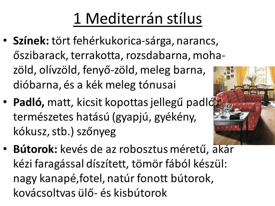 1 Mediterrán stílus Színek: tört fehérkukorica-sárga, narancs, őszibarack, terrakotta, rozsdabarna, moha- zöld, olívzöld, fenyő-zöld, meleg barna, dió