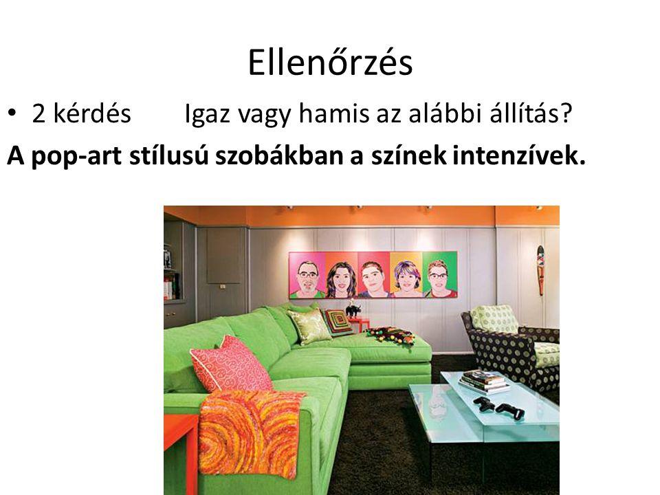 Ellenőrzés 2 kérdés Igaz vagy hamis az alábbi állítás? A pop-art stílusú szobákban a színek intenzívek.