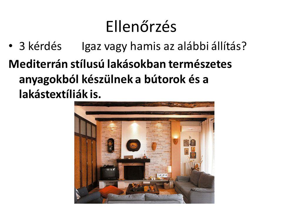 Ellenőrzés 3 kérdés Igaz vagy hamis az alábbi állítás? Mediterrán stílusú lakásokban természetes anyagokból készülnek a bútorok és a lakástextíliák is