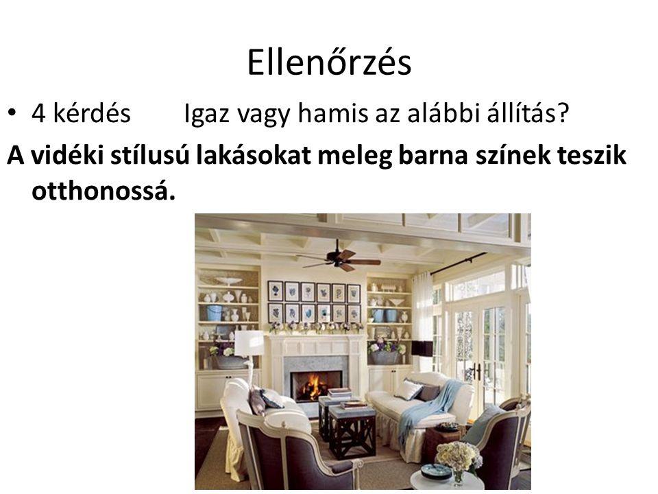 Ellenőrzés 4 kérdés Igaz vagy hamis az alábbi állítás? A vidéki stílusú lakásokat meleg barna színek teszik otthonossá.