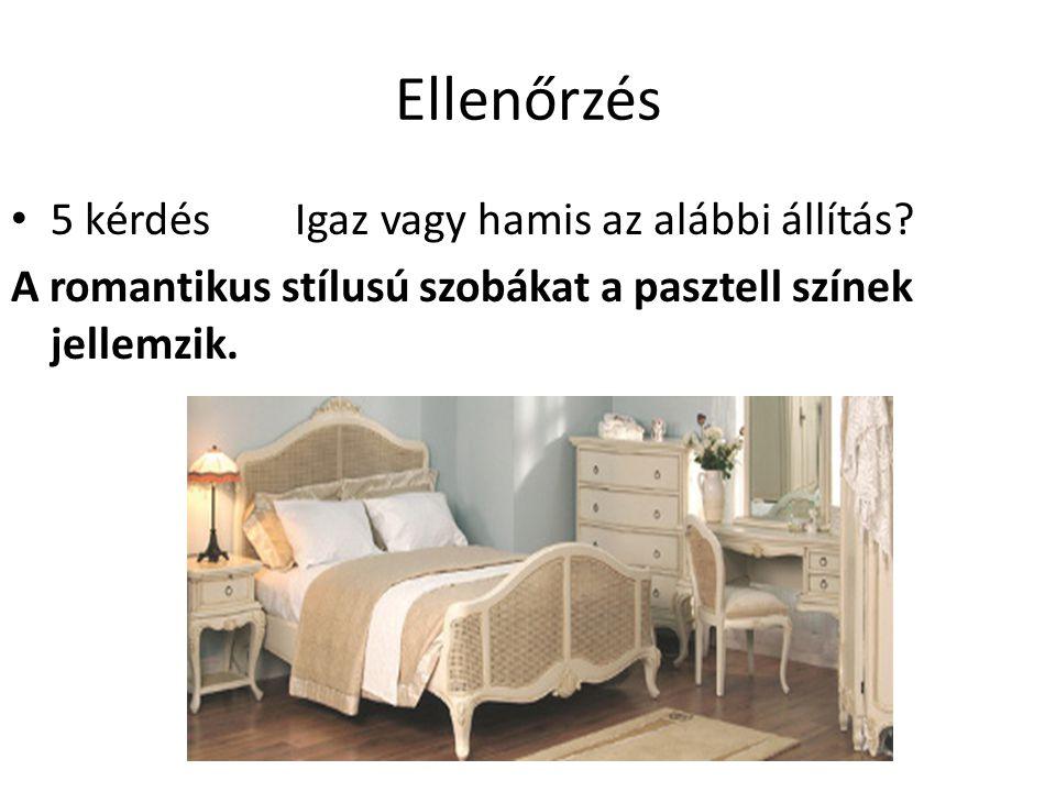Ellenőrzés 5 kérdés Igaz vagy hamis az alábbi állítás? A romantikus stílusú szobákat a pasztell színek jellemzik.